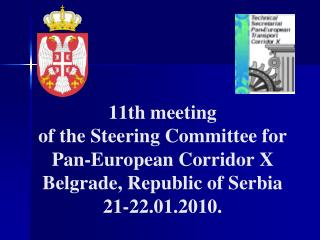 11th meeting of the Steering Committee for Pan-European Corridor X Belgrade, Republic of Serbia 21-22.01.2010.
