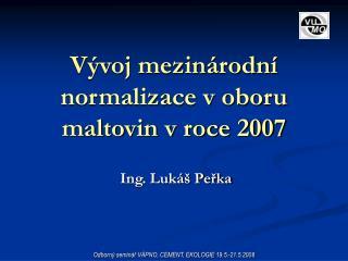V voj mezin rodn  normalizace v oboru maltovin v roce 2007