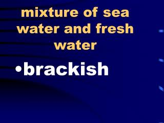 Mixture of sea water and fresh water