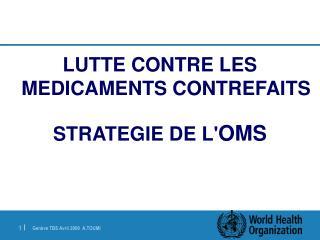 LUTTE CONTRE LES MEDICAMENTS CONTREFAITS  STRATEGIE DE LOMS