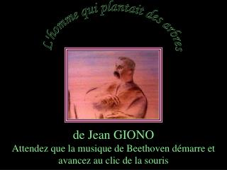 De Jean GIONO Attendez que la musique de Beethoven d marre et avancez au clic de la souris