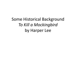 Some Historical Background To Kill a Mockingbird by Harper Lee