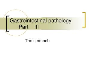 Gastrointestinal pathology       Part    III