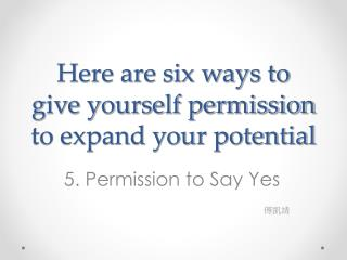 Here are six ways to give yourself permission to expand your potential