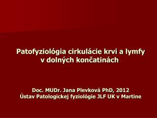 Patofyziol gia cirkul cie krvi a lymfy v doln ch koncatin ch    Doc. MUDr. Jana Plevkov  PhD, 2012  stav Patologickej fy