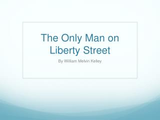 The Only Man on Liberty Street