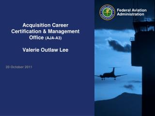 Acquisition Career Certification  Management Office AJA-A3            Valerie Outlaw Lee