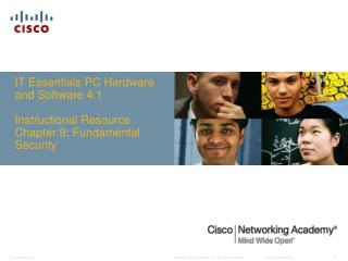 IT Essentials PC Hardware and Software 4.1  Instructional Resource Chapter 9: Fundamental Security