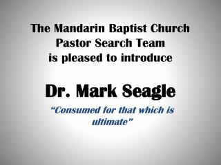 The Mandarin Baptist Church Pastor Search Team is pleased to introduce  Dr. Mark Seagle