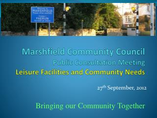 Marshfield Community Council Public Consultation Meeting Leisure Facilities and Community Needs