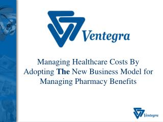 Managing Healthcare Costs By  Adopting The New Business Model for Managing Pharmacy Benefits