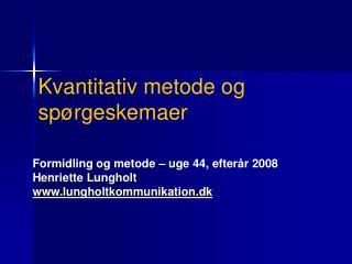 Formidling og metode   uge 44, efter r 2008 Henriette Lungholt lungholtkommunikation.dk
