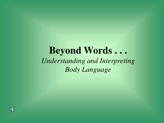 Beyond Words . . . Understanding and Interpreting Body Language
