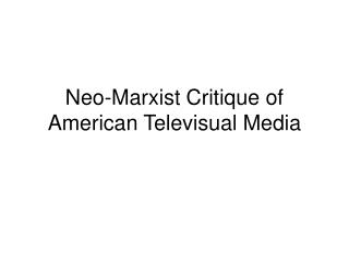 Neo-Marxist Critique of American Televisual Media