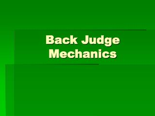 Back Judge Mechanics