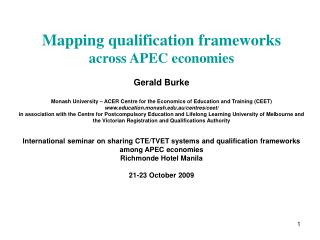 Mapping qualification frameworks across APEC economies  Gerald Burke  Monash University   ACER Centre for the Economics