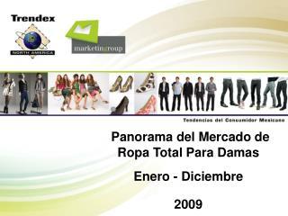 Panorama del Mercado de Ropa Total Para Damas Enero - Diciembre 2009