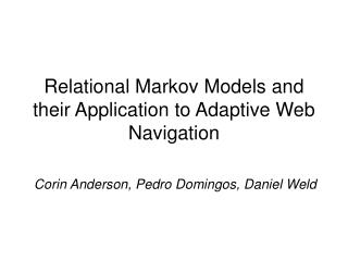 Relational Markov Models and their Application to Adaptive Web Navigation