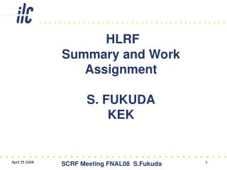 HLRF Summary and Work Assignment  S. FUKUDA KEK