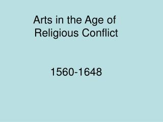 Arts in the Age of  Religious Conflict   1560-1648