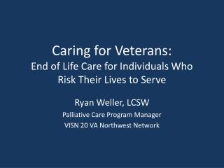 Caring for Veterans:  End of Life Care for Individuals Who  Risk Their Lives to Serve