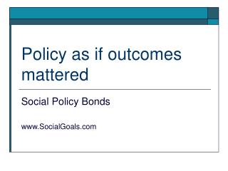 Policy as if outcomes mattered