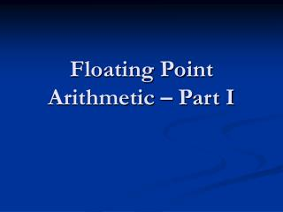 Floating Point Arithmetic   Part I