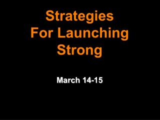Strategies  For Launching Strong  March 14-15