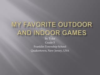 MY Favorite Outdoor and Indoor Games