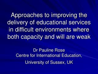 Approaches to improving the delivery of educational services in difficult environments where both capacity and will are