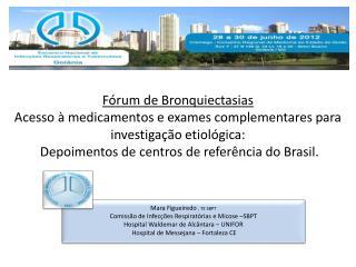 F rum de Bronquiectasias Acesso   medicamentos e exames complementares para investiga  o etiol gica:  Depoimentos de cen