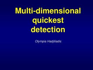 Multi-dimensional quickest  detection