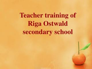 Teacher training of Riga Ostwald secondary school