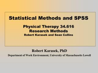 Statistical Methods and SPSS  Physical Therapy 34.616 Research Methods Robert Karasek and Sean Collins