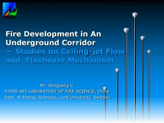 Fire Development in An Underground Corridor    Studies on Ceiling-jet Flow and  Flashover Mechanism