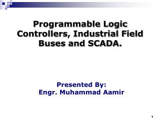 Programmable Logic Controllers, Industrial Field Buses and SCADA.