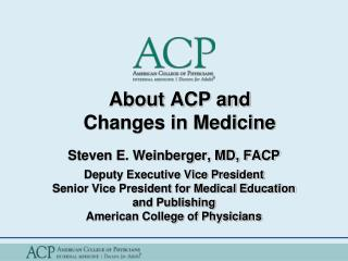 About ACP and  Changes in Medicine