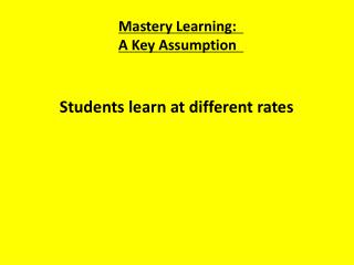 Mastery Learning:   A Key Assumption