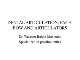 DENTAL ARTICULATION, FACE-BOW AND ARTICULATORS