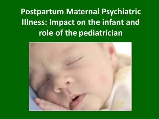 Postpartum Maternal Psychiatric Illness: Impact on the infant and role of the pediatrician