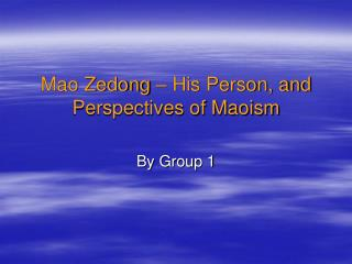 Mao Zedong   His Person, and Perspectives of Maoism