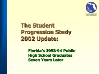 The Student Progression Study 2002 Update:   Florida s 1993-94 Public  High School Graduates  Seven Years Later