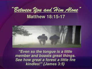 Between You and Him Alone  Matthew 18:15-17