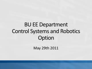 BU EE Department Control Systems and Robotics Option