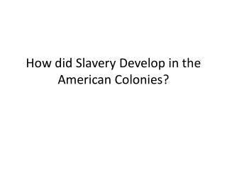 How did Slavery Develop in the American Colonies