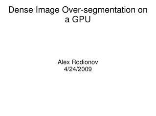 Dense Image Over-segmentation on a GPU