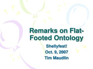 Remarks on Flat-Footed Ontology