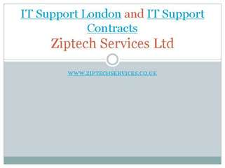 IT support London and IT support contracts from Ziptech