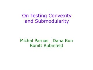 On Testing Convexity  and Submodularity