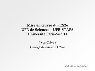 Mise en  uvre du C2i2e UFR de Sciences   UFR STAPS Universit  Paris-Sud 11